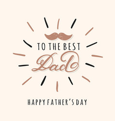 to the best dad lettering inscriptions for vector image