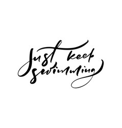 just keep swimming hand drawn lettering vector image