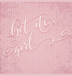 get it girl - hand drawn lettering phrase about vector image