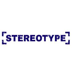 Grunge textured stereotype stamp seal between vector