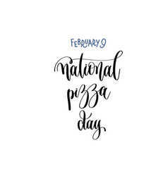 february 9 - national pizza day - hand lettering vector image