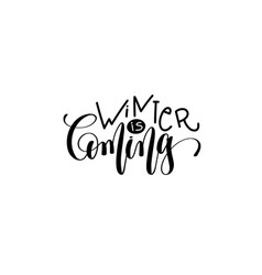 winter is coming - hand lettering black ink phrase vector image