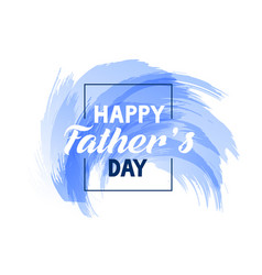 Abstract happy fathers day blue ink background vector