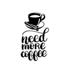 Handwritten phrase of need more coffee vector