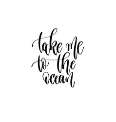 take me to the ocean - hand lettering inscription vector image