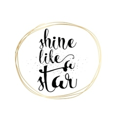 Shine like a star inscription Greeting card with vector image vector image