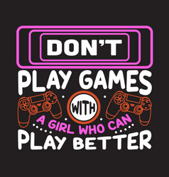 Gamer quotes and slogan good for t-shirt don t vector