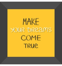Make your dreams come true Quote motivation vector