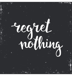 Regret nothing Hand drawn typography poster vector image