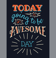today is going to be an awesome day vector image