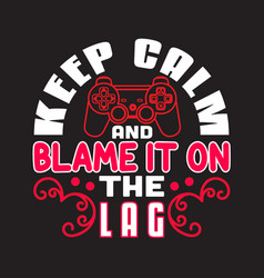 gamer quotes and slogan good for t-shirt keep vector image