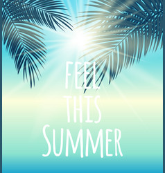 Feel this summer natural palm background vector
