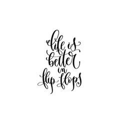 Life is better in flip flops - hand lettering vector