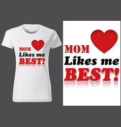 t-shirt design with inscription mom likes me best vector image