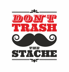 Dont trash the stache vector