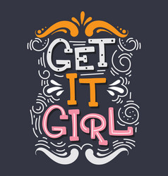 get it girl quote typographical background with vector image