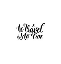 To travel is to live - hand written lettering vector