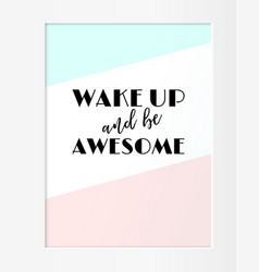 wake up and be awesome motivational quote phrase vector image