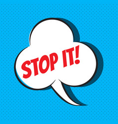 Comic speech bubble with phrase stop it vector