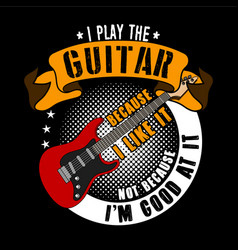 Guitar quotes and slogan good for t-shirt design vector
