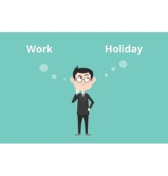 work or holiday business man confuse to choose vector image
