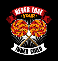 Never lose your inner child candy quote and vector