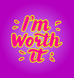 I m worth it hand written lettering quote vector