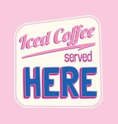iced coffee served here colorful retro sign vector image