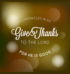 Give thanks to the lord typographic from bible vector