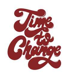 time to change hand drawn lettering isolated vector image