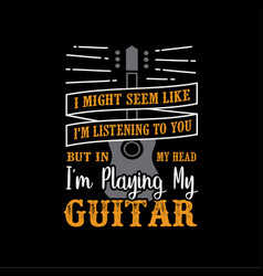 guitar quote and saying good for your goods vector image
