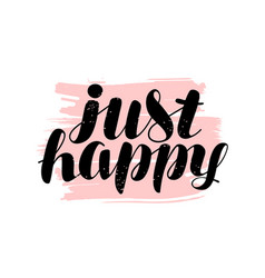 Just happy hand lettering positive quote vector