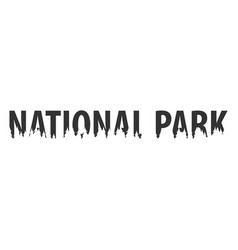 national park text or labels with silhouette of vector image
