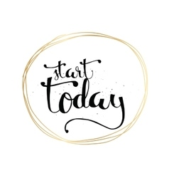 Start today inscription greeting card vector
