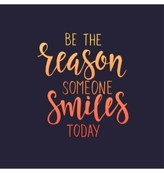 Be the Reason Someone Smiles Today vector image vector image