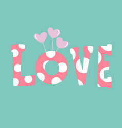 love word and heart balloons vector image