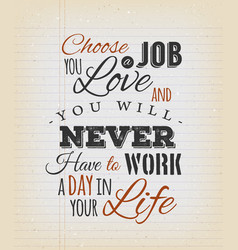 Choose a job you love quote vector