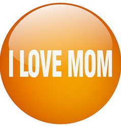 I love mom orange round gel isolated push button vector