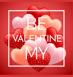 be my valentine happy valentines day red pink and vector image