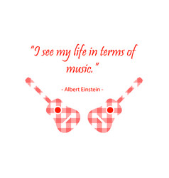 I see my life in terms of music by albert einstien vector