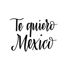 love you mexico in spanish calligraphy phrase vector image