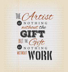 the artist is nothing without the gift quote vector image