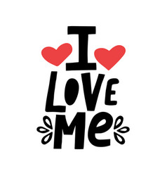 hand drawn lettering quote i love me with red vector image