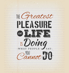 the greatest pleasure in life inspirational quote vector image