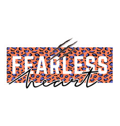 with fearless heart slogan with leopard skin and vector image
