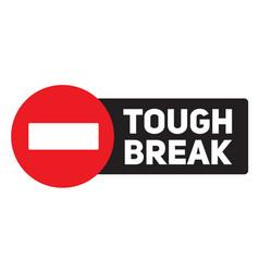 Tough break advertising sticker vector