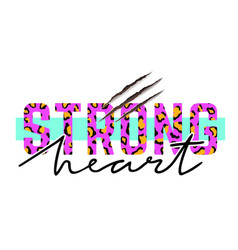 With strong heart slogan with leopard skin and vector
