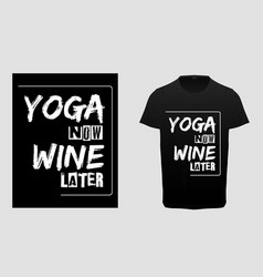 yoga now wine later typography t-shirt vector image
