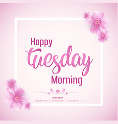 beautiful happy tuesday morning background vector image