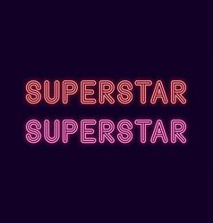 Neon inscription of superstar neon text vector